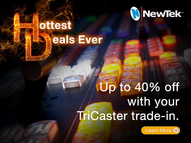 Hottest Deals Ever Up to 40% off with your TriCaster trade-in. Learn More